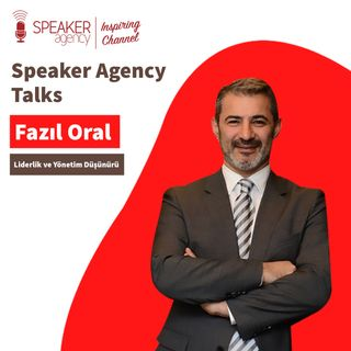Fazıl Oral - Speaker Agency Talks