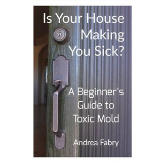 Is Your House Making You Sick? Toxic Mold Basics