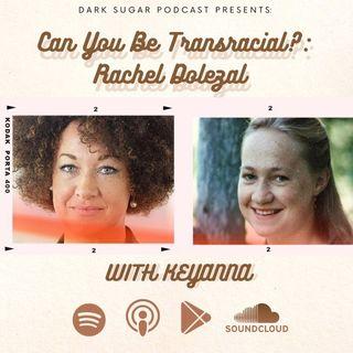 Can You Be Transracial?: Rachel Dolezal
