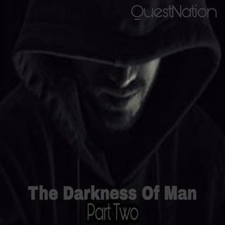 The Quest 95.  The Darkness Of Man Volume Two