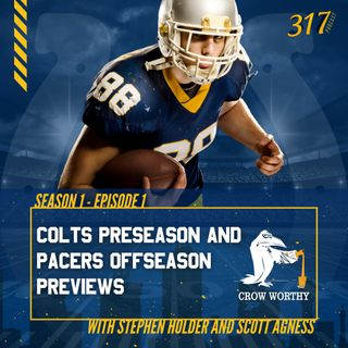 The 317 Podcast Ep 1 - Colts Preseason and Pacers Offseason Previews