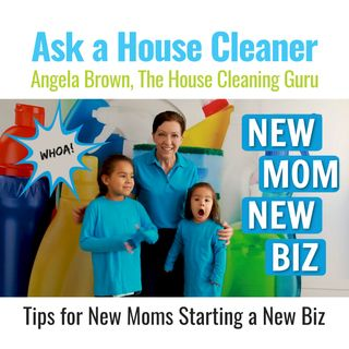 Tips for New Moms Starting a House Cleaning Business