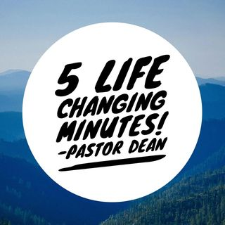 Episode 48 - 5 Life Changing Minutes!