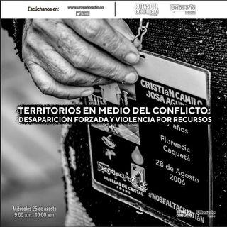Territorios en medio del conflicto: desaparición forzada y violencia por recursos