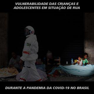 Vulnerabilidade das crianças e adolescentes em situação de rua durante a pandemia da Covid-19 no Brasil