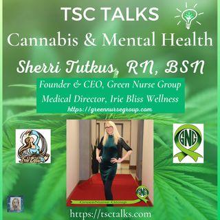 TSC Talks! Cannabis & Mental Health with Sherri Tutkus, RN, BSN, Founder & CEO, Green Nurse Group