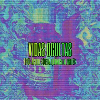 Vidas Ocultas EP11: Ácido (De la química al arte)