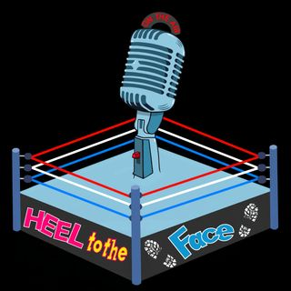 The Heel To The Face Podcast