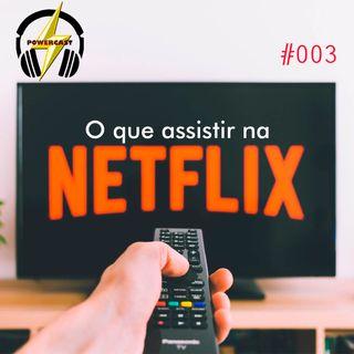 PowerCast 003 - O Que Assistir na Netflix