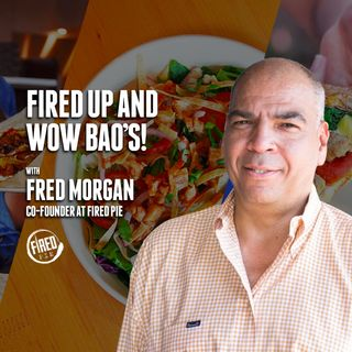 59. Fired Up and Wow Bao's! | Fred Morgan