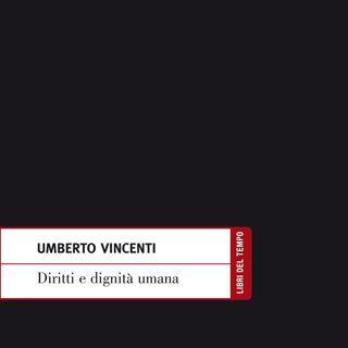 """Umberto Vincenti """"Diritti e Dignità Umana"""""""