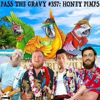 Pass The Gravy #357: Honey Pimps