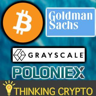 BITCOIN Mining Difficulty Increases - Grayscale BTC Trust - Goldman Sachs Crypto Team - Poloniex Fiat & CC Trading