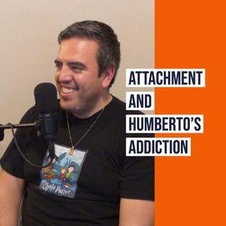 Attachment and Humberto's Addiction (2019 Rerun)