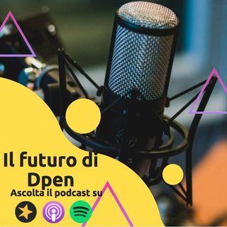 Il futuro di Dpen: Cosa pensiamo del Podcast e quali sono i nostri progetti