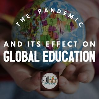 Epsisode 5: Critical Conversations- The Pandemic & It's Impact On Global Education