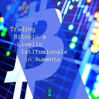 Trading Bitcoin a Livello Istituzionale in Aumento  TG Crypto PODCAST 09-04