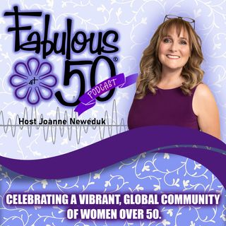 Welcome to Fabulous at 50 ... Joanne (Host)  & Sandy (Podcast Producer)