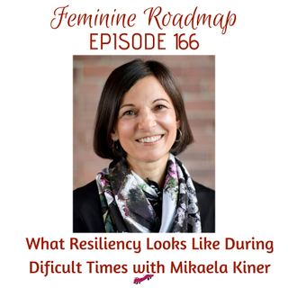 FR Ep #166 What Resilience Looks Like During Difficult Times with Mikaela Kiner