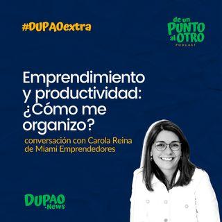 Extra 07 • Emprendimiento y productividad: ¿Cómo me organizo? • De un punto al otro • DUPAO.NEWS