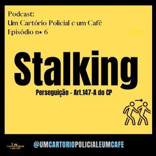 Episódio 6 - Crime de Stalking ou Perseguição do Art.147-A do CP