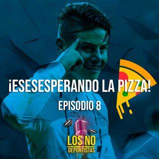 T1: E8 - Esesesperando la pizza