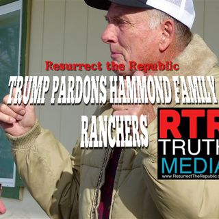 TRUMP PARDONS POLITICALLY TARGETED HAMMOND RANCHERS
