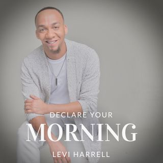 "Bonus: ""Declare Your Morning"" - Levi Harrell"