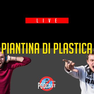 LIVE Podcast #8: PIANTINA DI PLASTICA