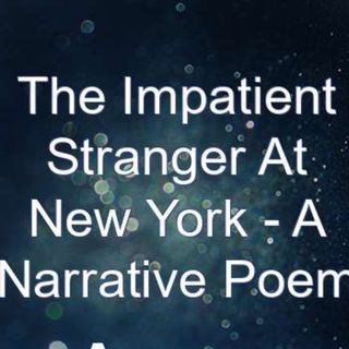 Episode 1- The Impatient Stranger At New York - A Radom Poem