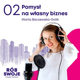 2: Pomysł na własny biznes - Marta Baczewska-Golik