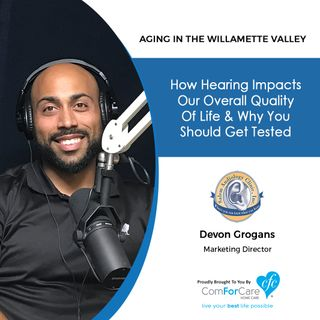12/3/19: Devon Grogans with the Salem Audiology Clinic | How hearing impacts our overall quality of life | Aging in the Willamette Valley