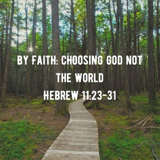 By Faith: Choosing God not the World