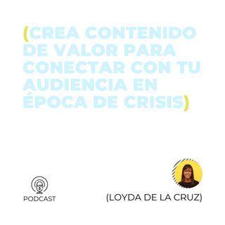 30 - Loyda De La Cruz (Crea contenido de valor para conectar con tu audiencia en época de crisis)