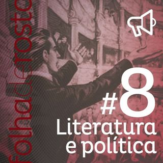#8 - Literatura e política