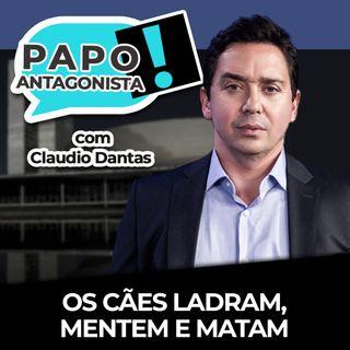 Os cães ladram, mentem e matam - Papo Antagonista com Claudio Dantas e Diogo Mainardi