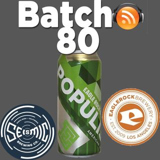 Batch80: Eagle Rock's Populist IPA & Seismic Brewing