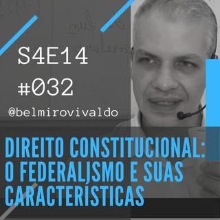 #032 | S04E14 | Direito Constitucional - Federalismo
