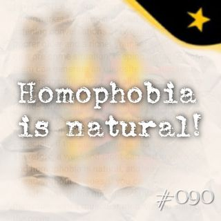 Homophobia is natural! (#090)