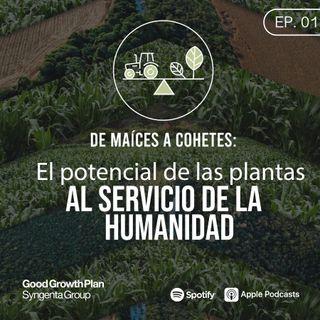 EP 01: De maíces a cohetes: el potencial de las plantas, al servicio de la humanidad.