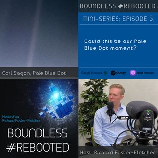 Boundless #Rebooted Mini-Series Ep5: Richard Foster-Fletcher - Our Pale Blue Dot Moment?
