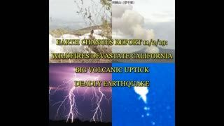 EARTH CHANGES REPORT 11 2 19 WILDFIRES DEVASTATE CALIFORNIA, BIG VOLCANIC UPTICK, DEADLY EARTHQUAKE