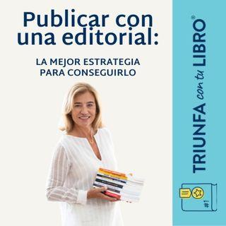 Publicar con una editorial: La mejor estrategia para conseguirlo