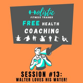 FREE HEALTH COACHING #13: Walter Loves His Water!