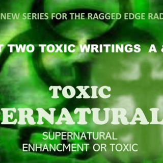 TOXIC SUPERNATURALISM PART 2 TOXIC WRITINGS A