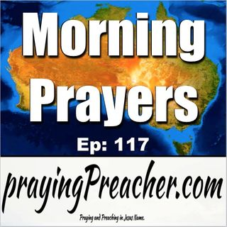 Morning Prayers  Ep 117  prayingPreacher.com