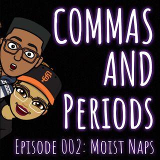 Episode 002: Moist Naps