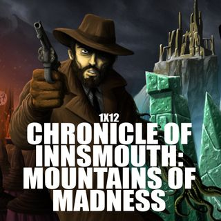 LF 1x12: Speciale Chronicle of Innsmouth: Mountains of Madness