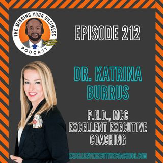 #212 - Dr. Katrina Burrus, P.h.D., MCC of Excellent Executive Coaching