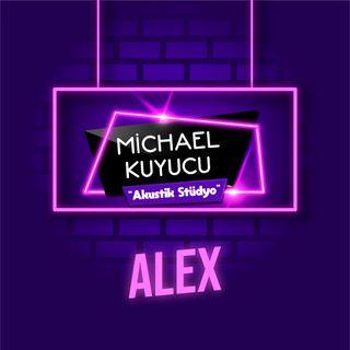 Michael Kuyucu ile Akustik Stüdyo - Alex